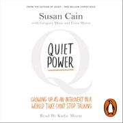 Quiet Power - Growing Up as an Introvert in a World That Can't Stop Talking audiobook by Susan Cain