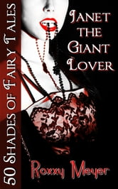 Janet the Giant Lover: 50 Shades of Fairy Tales ebook by Roxxy Meyer