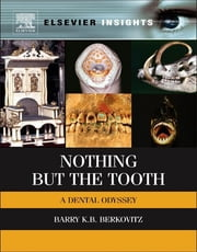 Nothing but the Tooth - A Dental Odyssey ebook by Barry K.B Berkovitz