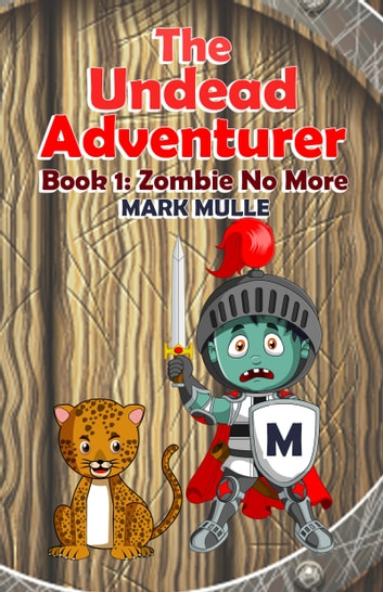 The Undead Adventurer (Book 1): Zombie No More ebook by Mark Mulle