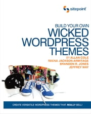 Build Your Own Wicked Wordpress Themes ebook by Alan Cole,Raena Jackson Armitage,Brandon R. Jones,Jeffrey Way