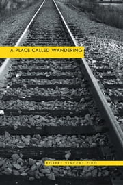 A Place Called Wandering ebook by Robert Vincent Piro