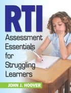 RTI Assessment Essentials for Struggling Learners ebook by John J. Hoover