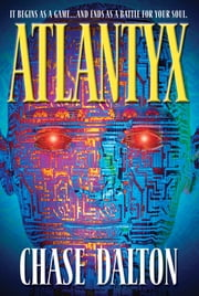 Atlantyx - It Begins As a Game . . . And Ends As a Battle for Your Soul ebook by Chase Dalton