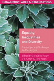 Equality, Inequalities and Diversity - Contemporary Challenges and Strategies ebook by Professor Geraldine Healy,Dr Gill Kirton,Professor Mike Noon