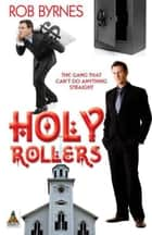 Holy Rollers ebook by Rob Byrnes