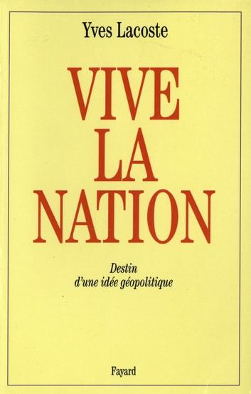 Vive la nation - Destin d'une idée géopolitique ebook by Yves Lacoste