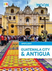 Moon Spotlight Guatemala City & Antigua ebook by Al Argueta
