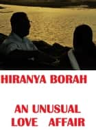An Unusual Love Affair ebook by Hiranya Borah
