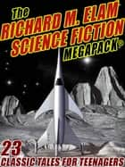 The Richard M. Elam Science Fiction MEGAPACK® - 23 Classic Science Fiction Tales for Teenagers ebook by Richard M. Elam