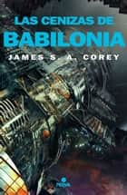 Las cenizas de Babilonia (The Expanse 6) ebook by James S.A. Corey