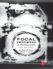 The Focal Encyclopedia of Photography ebook by Michael R. Peres