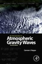 An Introduction to Atmospheric Gravity Waves ebook by Carmen J. Nappo