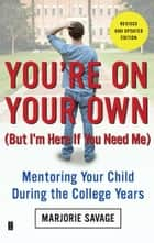 You're On Your Own (But I'm Here If You Need Me) ebook by Marjorie Savage