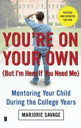 You're On Your Own (But I'm Here If You Need Me) - Mentoring Your Child During the College Years ebook by Marjorie Savage