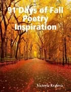 91 Days of Fall Poetry Inspiration 電子書 by Victoria Krylova