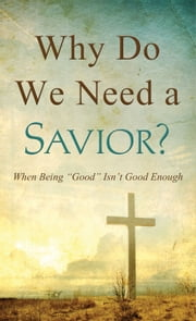 "Why Do We Need a Savior? - ""Good People,"" ""Bad People,"" and God's Perspective ebook by Tracy M. Sumner"