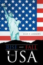 Rise and Fall of the USA ebook by Dean P. Andrews