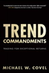Trend Commandments - Trading for Exceptional Returns ebook by Michael W. Covel