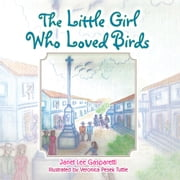 The Little Girl Who Loved Birds ebook by Janet Lee Gasparetti