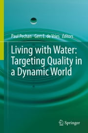 Living with Water - Targeting Quality in a Dynamic World ebook by Paul Pechan, Gert E. de Vries