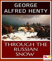 Through Russian Snows ebook by George Alfred Henty