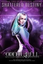 Shattered Destiny: A Galactic Adventure, Episode Two ebook by Odette C. Bell