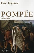 Pompée - L'anti-César ebook by Eric TEYSSIER