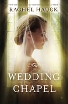 The Wedding Chapel ebook by Rachel Hauck