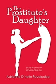 The Prostitute's Daughter ebook by Adrienne D'nelle Ruvalcaba