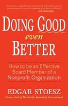 Doing Good Even Better - How To Be An Effective Board Member Of A Nonprofit Organization ebook by Edgar Stoesz
