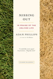 Missing Out - In Praise of the Unlived Life ebook by Kobo.Web.Store.Products.Fields.ContributorFieldViewModel