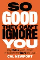 So Good They Can't Ignore You ebook by Cal Newport