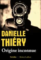 Origine inconnue ebook by Danielle Thiery