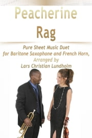 Peacherine Rag Pure Sheet Music Duet for Baritone Saxophone and French Horn, Arranged by Lars Christian Lundholm ebook by Pure Sheet Music