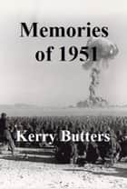 Memories of 1951. ebook by Kerry Butters