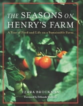 The Seasons on Henry's Farm - A Year of Food and Life on a Sustainable Farm ebook by Terra Brockman