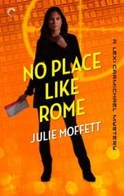 No Place Like Rome: A Lexi Carmichael Mystery, Book Three ebook by Julie Moffett