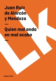 Quien mal anda en mal acaba ebook by Juan Ruiz deAlarcón y Mendoza