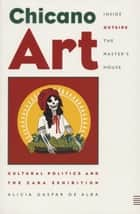 Chicano Art Inside/Outside the Master's House - Cultural Politics and the CARA Exhibition ebook by Alicia Gaspar de Alba