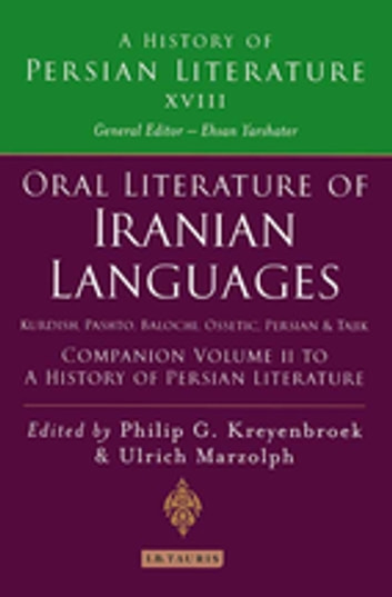 Oral Literature of Iranian Languages: Kurdish, Pashto, Balochi, Ossetic, Persian and Tajik: Companion Volume II - History of Persian Literature A, Vol XVIII ebook by