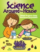 Science Around the House ebook by Roz Fulcher