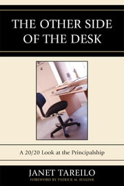 The Other Side of the Desk - A 20/20 Look at the Principalship ebook by Janet Tareilo,Patrick M. Jenlink