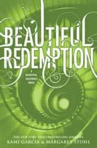 Beautiful Redemption eBook by Kami Garcia, Margaret Stohl
