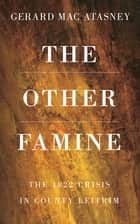 The Other Famine - The 1822 Crisis in County Leitrim ebook by Gerard MacAtasney