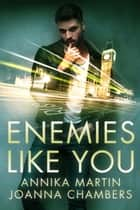 Enemies Like You ebook by Joanna Chambers, Annika Martin