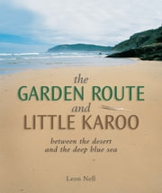 Garden Route and Little Karoo - between the desert and the deep blue sea ebook by Leon Nell