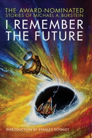 I Remember the Future ebook by Michael A. Burstein