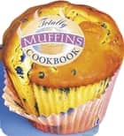 Totally Muffins Cookbook ebook by Helene Siegel, Karen Gillingham