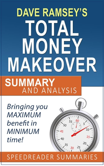 The Total Money Makeover by Dave Ramsey: Summary and Analysis ebook by SpeedReader Summaries